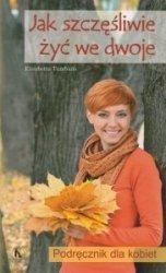 Jak szczęśliwie żyć we dwoje Podręcznik dla kobiet Elisabetta Tumbiolo