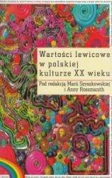 Wartości lewicowe w polskiej kulturze XX wieku Maria Szyszkowska Anna Rossmanith