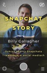 Snapchat Story Sukces twórcy Snapchata i rewolucja w social mediach Billy Gallagher