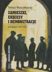 Zamieszki, ekscesy i demonstracje w Krakowie 1918-1939 Tomasz Marszałkowski