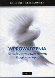 Wprowadzenia do niedzielnych i świątecznych liturgii mszalnych ks. Marek Skierkowski