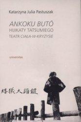 Ankoku buto Hijikaty Tatsumiego teatr ciała w kryzysie Katarzyna Julia Pastuszak