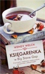 Księgarenka w Big Stone Gap O przyjaźni wspólnocie i nadzwyczajnej przyjemności z dobrej książki Wendy Welch