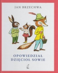 Opowiedział dzięcioł sowie Jan Brzechwa
