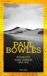 Podróże Pisma zebrane 1950-1993 Paul Bowles