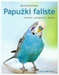 Papużki faliste Żywienie, pielęgnacja, zdrowie Bernhard Grossle