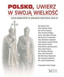 Polsko, uwierz w swoją wielkość Głos biskupów w sprawie Ojczyzny 2010-15