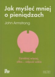Jak myśleć mniej o pieniądzach John Armstrong
