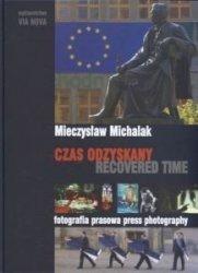 Czas odzyskany Fotografia prasowa Mieczysław Michalak