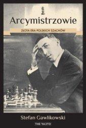 Arcymistrzowie Złota era polskich szachów Stefan Gawlikowski