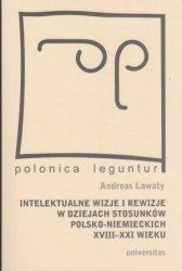 Intelektualne wizje i rewizje w dziejach stosunków polsko-niemieckich XVIII-XXI wieku Andreas Lawaty