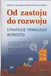 Od zastoju do rozwoju Strategie trwałego wzrostu Adrian J Slywotzky Richard Wise Karl Weber
