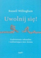 Uwolnij się! Uzależnienie seksualne i uzdrawiająca moc Jezusa Russell Willingham