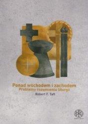 Ponad wschodem i zachodem Problemy rozumienia liturgii Robert F Taft