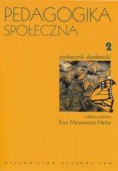Pedagogika społeczna Tom 2 Podręcznik akademicki Ewa Marynowicz-Hetka (red)