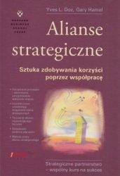 Alianse strategiczne Sztuka zdobywania korzyści poprzez współpracę Yves L. Doz, Gary Hamel
