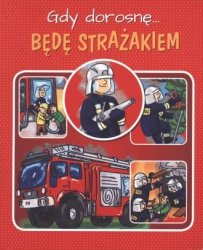 Gdy dorosnę będę strażakiem Weronika Górska
