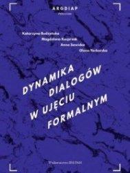 Dynamika dialogów w ujęciu formalnym Katarzyna Budzyńska, Magdalena Kacprzak, Anna Sawicka, Olena Yaskorska