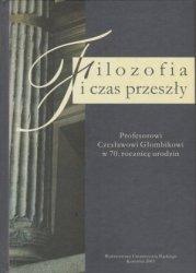 Filozofia i czas przeszły Profesorowi Czesławowi Głombikowi w 70 rocznicę urodzin red Barbara Szotek