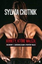 Kobiety które walczą Rozmowy z zawodniczkami sportów walki Sylwia Chutnik
