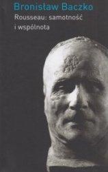 Rousseau: samotność i wspólnota Bronisław Baczko