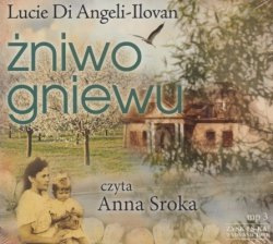 Żniwo gniewu (CD mp3) Lucie Di Angeli-Ilovan