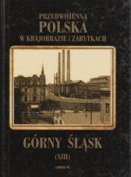 Górny Śląsk Przedwojenna Polska w krajobrazie i zabytkach Tom XIII Władysław Miedniak