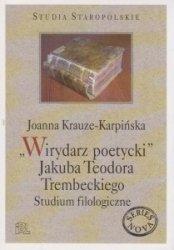 Wirydarz poetycki Jakuba Teodora Trembeckiego Studium filologiczne Joanna Krauze-Karpińska