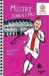 Bohaterowie z boiska Arkadiusz Milik Mistrz żonglerki Marcin Rosłoń