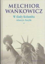 W ślady Kolumba t. 1 Atlantyk-Pacyfik Melchior Wańkowicz