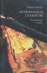 Antropologia literatury Interpretacje i studia Elżbieta Feliksiak