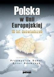 Polska w Unii Europejskiej 10 lat doświadczeń Przemysław Dubel Artur Adamczyk