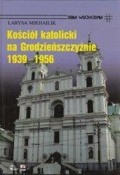 Kościół katolicki na Grodzieńszczyźnie 1939-1956 Larysa Mikhailik