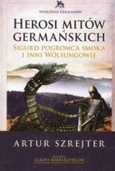 Herosi mitów germańskich Tom 1 Sigurd pogromca smoka i inni Wolsungowie Artur Szrejter