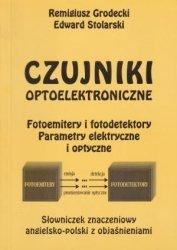 Czujniki Optoelektroniczne: Fotoemitery i Fotodedektory: Parametry Elektryczne i Optyczne Remigiusz Grodecki, Edward Stolarski
