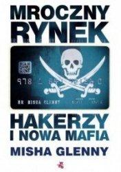 Mroczny rynek Hakerzy i nowa mafia Misha Glenny