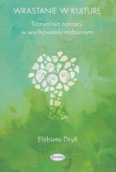 Wrastanie w kulturę Transmisja narracji w wychowaniu rodzinnym Elżbieta Dryll