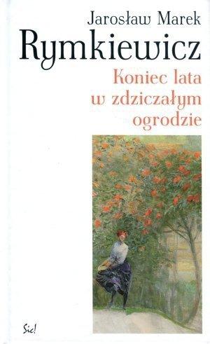 Koniec lata w zdziczałym ogrodzie Jarosław M. Rymkiewicz