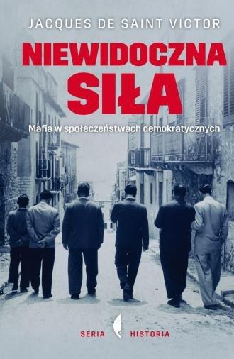 Niewidoczna siła Mafia w społeczeństwach demokratycznych Jacques de Saint Victor