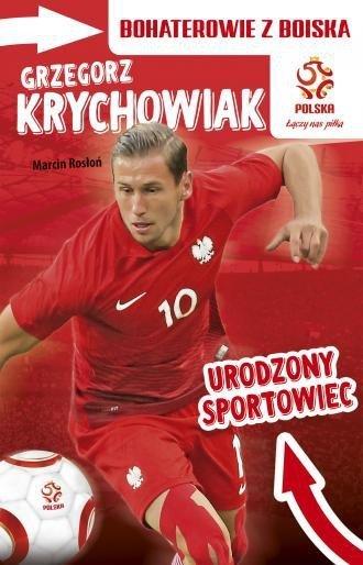 Grzegorz Krychowiak Urodzony sportowiec Bohaterowie z boiska Marcin Rosłoń