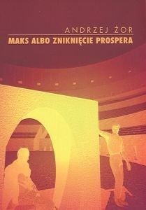 Maks albo zniknięcie Prospera Andrzej Żor
