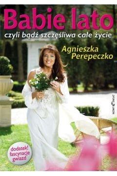 Babie lato czyli bądź szczęśliwa całe życie Agnieszka Perepeczko