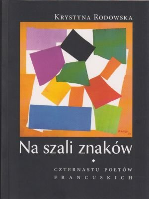 Na szali znaków Czternastu poetów francuskich Krystyna Rodowska