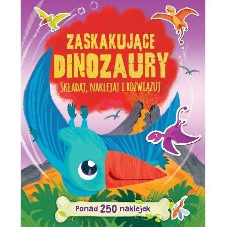 Zaskakujące dinozaury Składaj, Naklejaj i rozwiązuj Ponad 250 naklejek