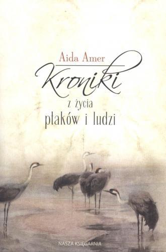 Kroniki z życia ptaków i ludzi Aida Amer