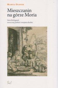 Mieszczanin na górze Moria Soren Kierkegaard nowoczesny podmiot i oswajanie absolutu Marta Olesik