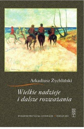 Wielkie nadzieje i dalsze rozważania Arkadiusz Żychliński