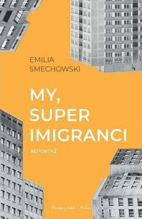 My super imigranci Emilia Smechowski