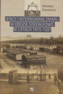 Jeńcy i internowani zmarli w obozie Strzałkowo w latach 1915-1921 Wiesław Olszewski