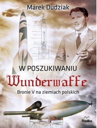 W poszukiwaniu Wunderwaffe Marek Dudziak